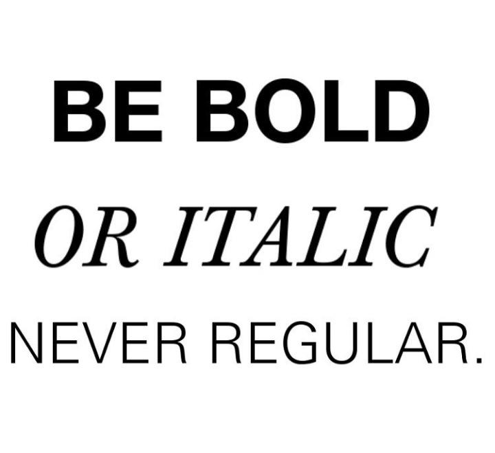 BE BOLD OR ITALIC, NEVERREGULAR