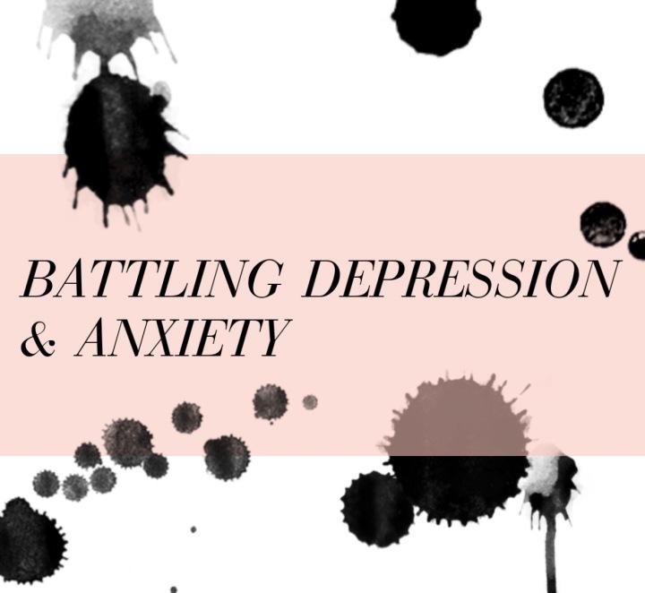 BATTLING DEPRESSION &ANXIETY