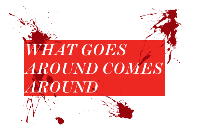 WHAT GOES AROUND COMESAROUND