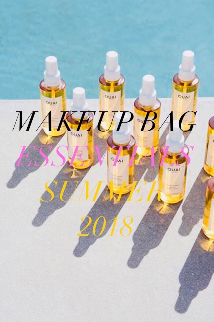 MAKEUP BAG ESSENTIALS FOR SUMMER2018