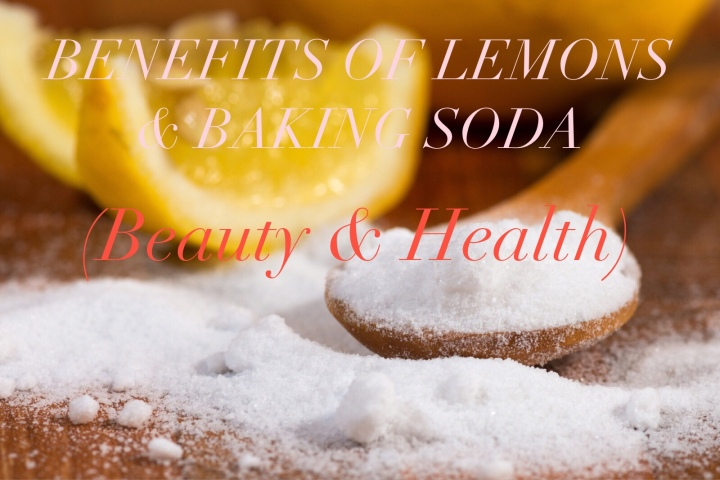BENEFITS OF LEMONS & BAKING SODA (Beauty & Health)